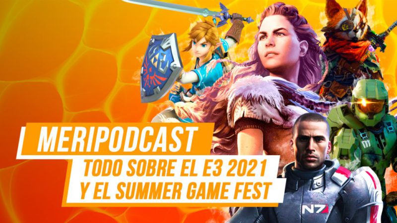 MeriPodcast 14x31: All about E3 2021 and Summer Game Fest, what do we expect?