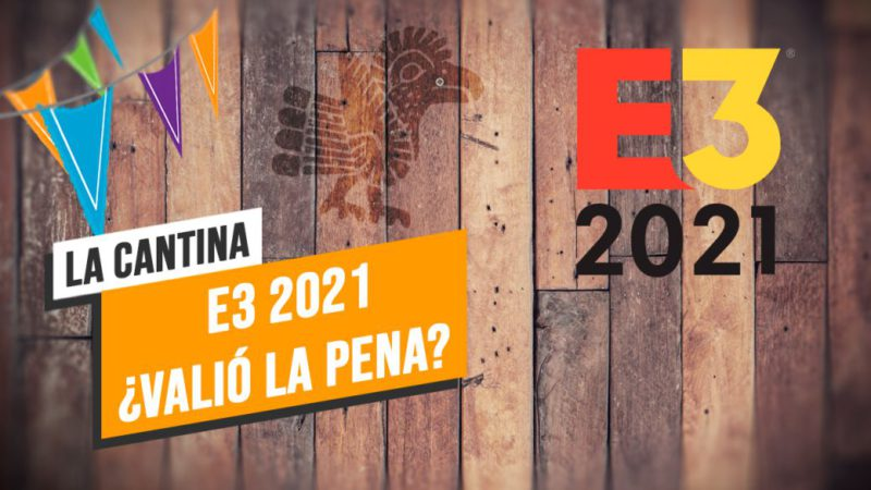 La Cantina: E3 2021 Was it worth it?