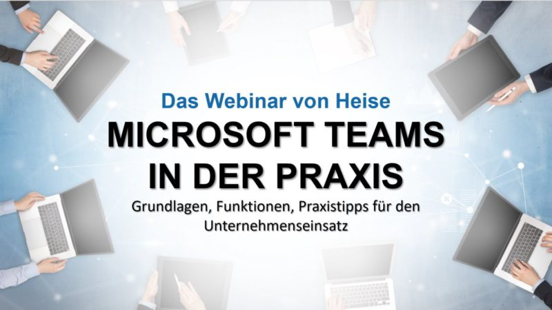 Microsoft Teams in practice: The XXL webinar from Heise