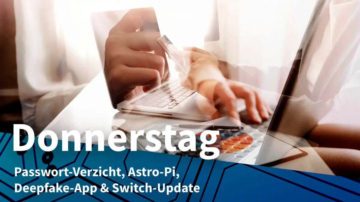Thursday: no password, Astro-Pi, deepfake app & switch update
