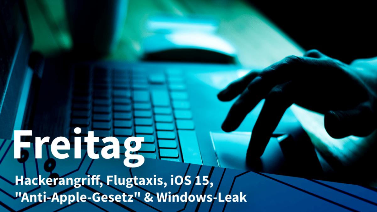 "Friday: Hacker attack, air taxis, iOS 15, ""anti-Apple law"" & Windows leak"