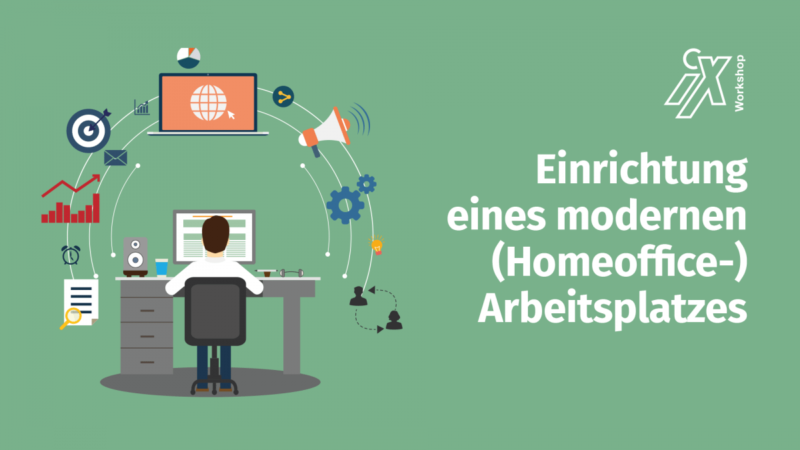 iX workshop: setting up modern (home office) workplaces
